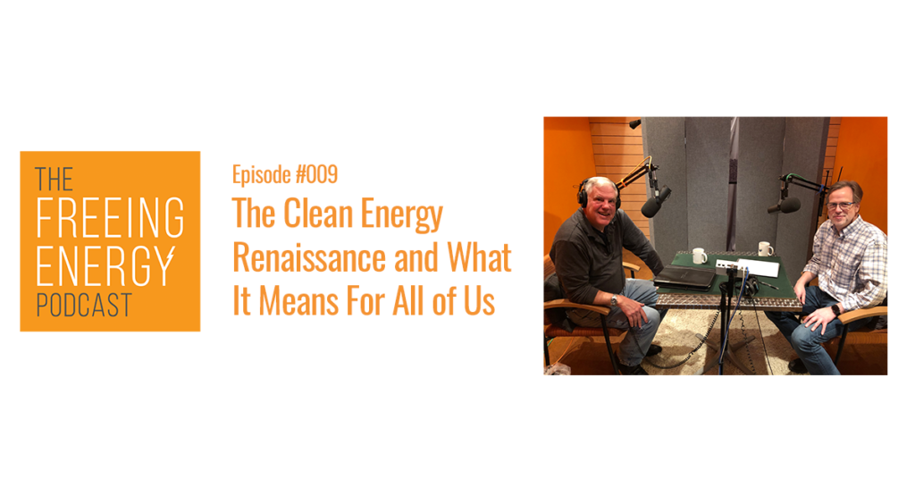 Podcast 009 - Bill Nussey: The clean energy renaissance and what it means for all of us.